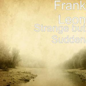 Strange but Sudden