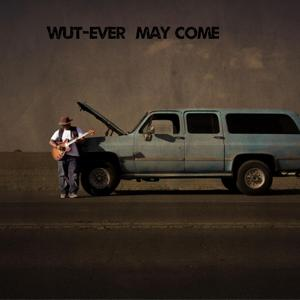 WuT-Ever May Come