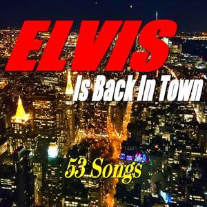 Elvis Is Back in Town (53 Songs)
