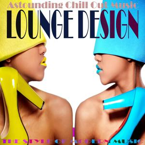 Lounge Design, The Style Of Modern Music Vol. 1 (Astounding Chill out Music)