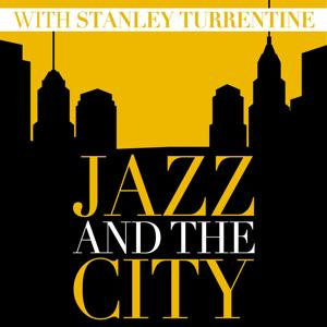 Jazz and the City with Stanley Turrentine