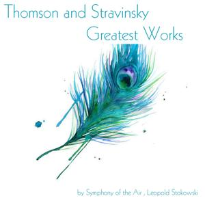 Thomson and Stravinsky: Greatest Works