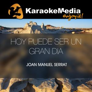 Hoy Puede Ser Un Gran Dia(Karaoke Version) [In The Style Of Joan Manuel Serrat]