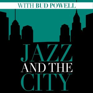 Jazz And The City With Bud Powell