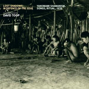 Lost Shadows: In Defence of the Soul (Yanomami Shamanism, Songs, Ritual, 1978)