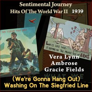 (We're Gonna Hang Out) Washing on the Siegfried Line (Sentimental Journey - Hits Of the WW II 1939)