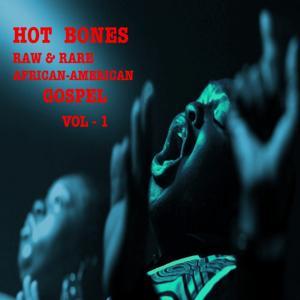 Hot Bones (Raw & Rare African-American Gospel, Vol. 1)
