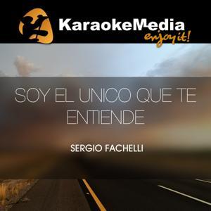 Soy El Unico Que Te Entiende(Karaoke Version) [In The Style Of Sergio Fachelli]