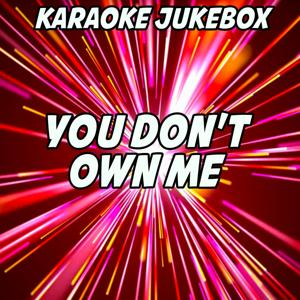 You Don't Own Me (Karaoke Version) (Originally Performed by Grace and G-Eazy)