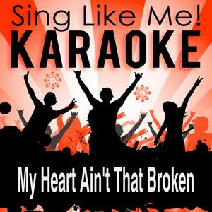My Heart Ain't That Broken (Karaoke Version)