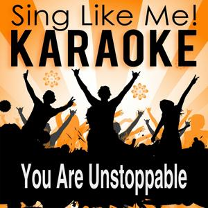 You Are Unstoppable (Karaoke Version)
