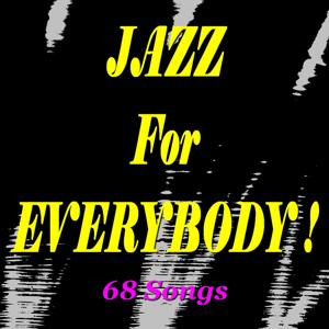 Jazz for Everybody! (68 Songs)