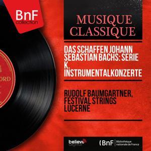 Das Schaffen Johann Sebastian Bachs: Serie K. Instrumentalkonzerte (Mono Version)