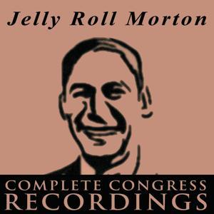 Jelly Roll Morton - The Complete Congress Recordings