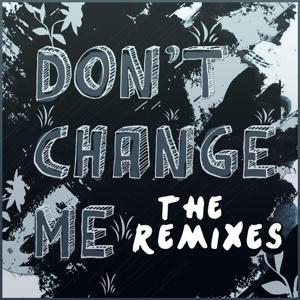 Don't Change Me (The Remixes)