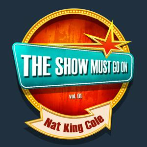 THE SHOW MUST GO ON with Nat King Cole, Vol. 01