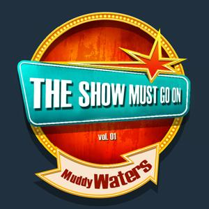 THE SHOW MUST GO ON with Muddy Waters, Vol. 01