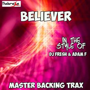Believer (Originally Performed by DJ Fresh feat. Adam F) [Karaoke Versions]