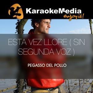 Esta Vez Llore ( Sin Segunda Voz )(Karaoke Version) [In The Style Of Pegasso Del Pollo]