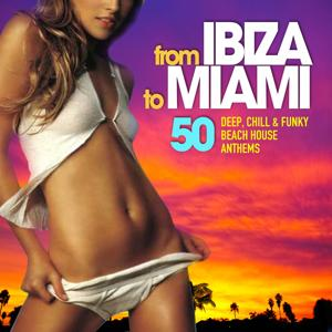 From Ibiza to Miami (50 Deep, Chill & Funky Beach House Anthems)