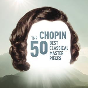 Chopin - The 50 Best Classical Masterpieces