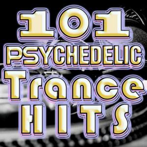 101 Psychedelic Trance Hits (Best of Goa Trance, Psy, Hard Dance, Fullon, Progressive, Tech Trance, Acid House, Edm, Rave Anthem)