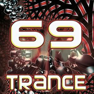 69 Trance (Best of Top Electronic Dance Music, Goa, Techno, Psytrance, Acid House, Progressive, Hard Dance, Trance Anthems)