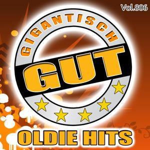 Gigantisch Gut: Oldie Hits, Vol. 806