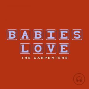 Babies Love The Carpenters
