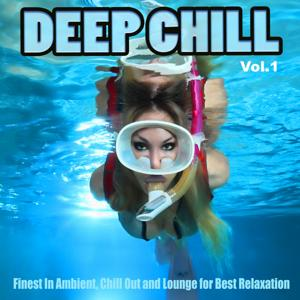 Deep Chill, Vol.1 (Finest In Ambient, Chill Out and Lounge for Best Relaxation)