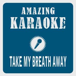 Take My Breath Away (Karaoke Version) (Originally Performed By Berlin)