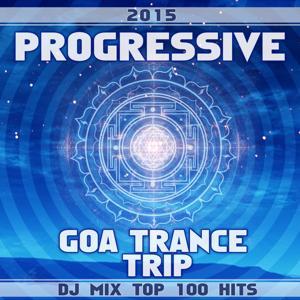 Progressive Goa Trance Trip DJ Mix Top 100 Hits 2015
