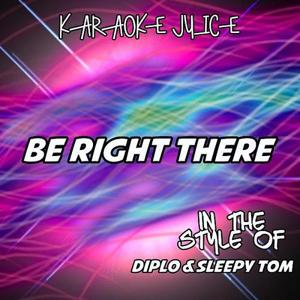 Be Right There (Originally Performed by Diplo & Sleepy Tom) [Karaoke Versions]