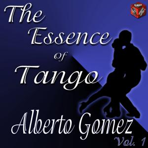 The Essence of Tango: Albeto Gomez, Vol. 1