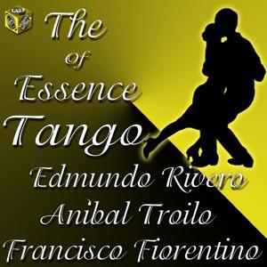 The Essece of Tango: Aníbal Troilo, Edmundo Rivero, Francisco Fiorentino