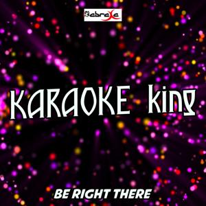 Be Right There (Karaoke Version) (Originally Performed by Diplo & Sleepy Tom)
