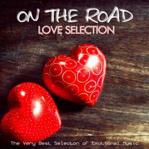 On the Road: Love Selection (The Very Best Selection of Emotional Music)