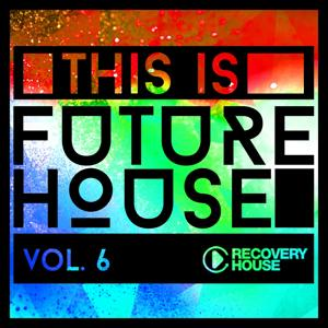 This Is Future House, Vol. 6