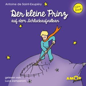 Der kleine Prinz auf dem Schluckaufvulkan (Ungekürzt)