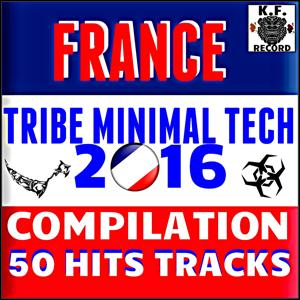 France Tribe Minimal Tech 2016 Compilation (50 Hits Tracks)