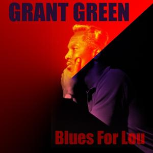 Grant Green: Blues for Lou