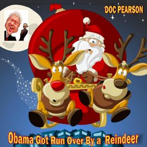 Obama Got Run over by a Reindeer