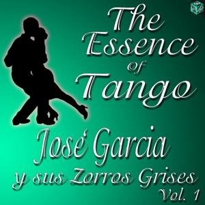 The Essence of Tango: José Garcia y sus Zorros Grises, Vol. 1
