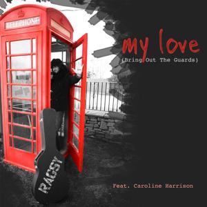 My Love (Bring out the Guards) [feat. Caroline Harrison]