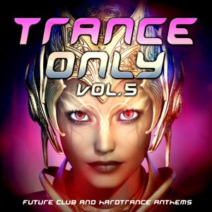 Trance Only, Vol. 5 (Future Club and Hardtrance Anthems)