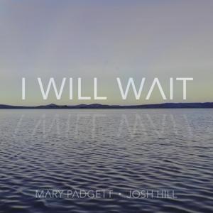 I Will Wait (feat. Mary Padgett & Josh Hill)