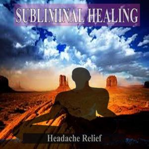 Headache Relief Subliminal Music For the Mind and Spirit