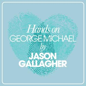 Hands On George Michael By Jason Gallagher