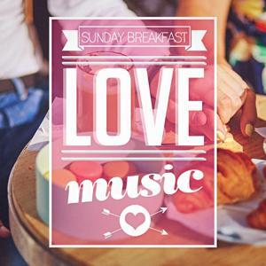 Sunday Breakfast Love Music