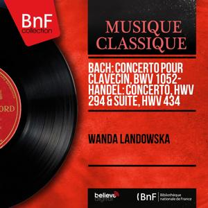 Bach: Concerto pour clavecin, BWV 1052 - Handel: Concerto, HWV 294 & Suite, HWV 434 (Mono Version)